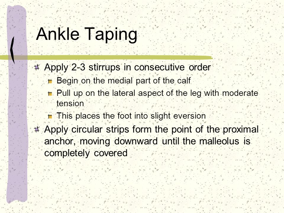 Ankle Taping Apply 2-3 stirrups in consecutive order