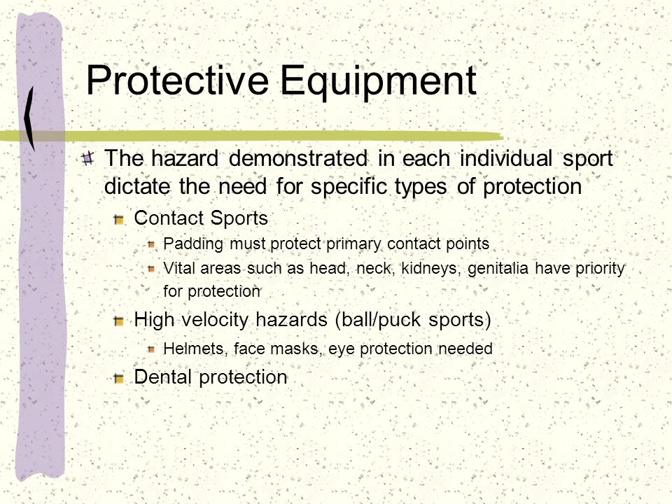 Protective Equipment The hazard demonstrated in each individual sport dictate the need for specific types of protection.
