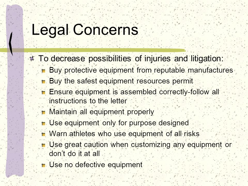 Legal Concerns To decrease possibilities of injuries and litigation: