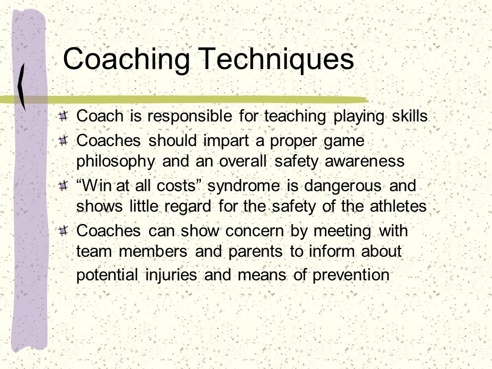 Coaching Techniques Coach is responsible for teaching playing skills