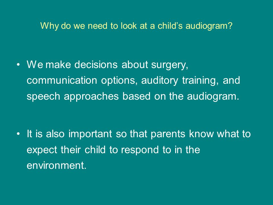 Why do we need to look at a child's audiogram
