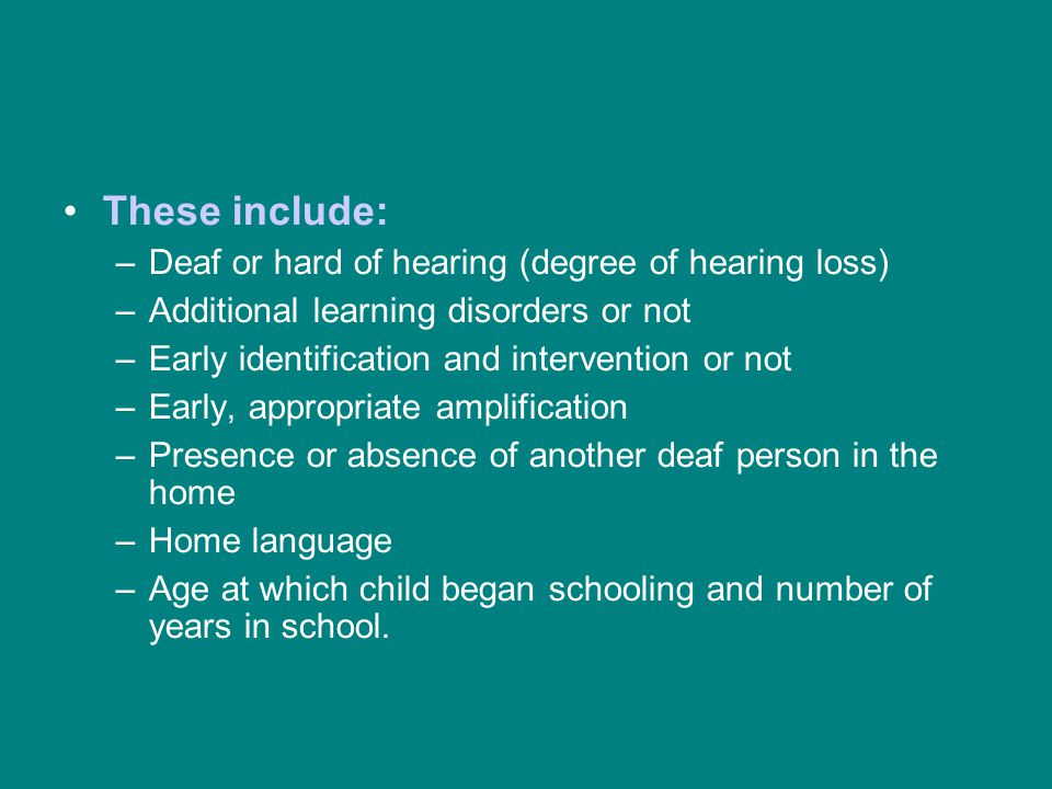 These include: Deaf or hard of hearing (degree of hearing loss)