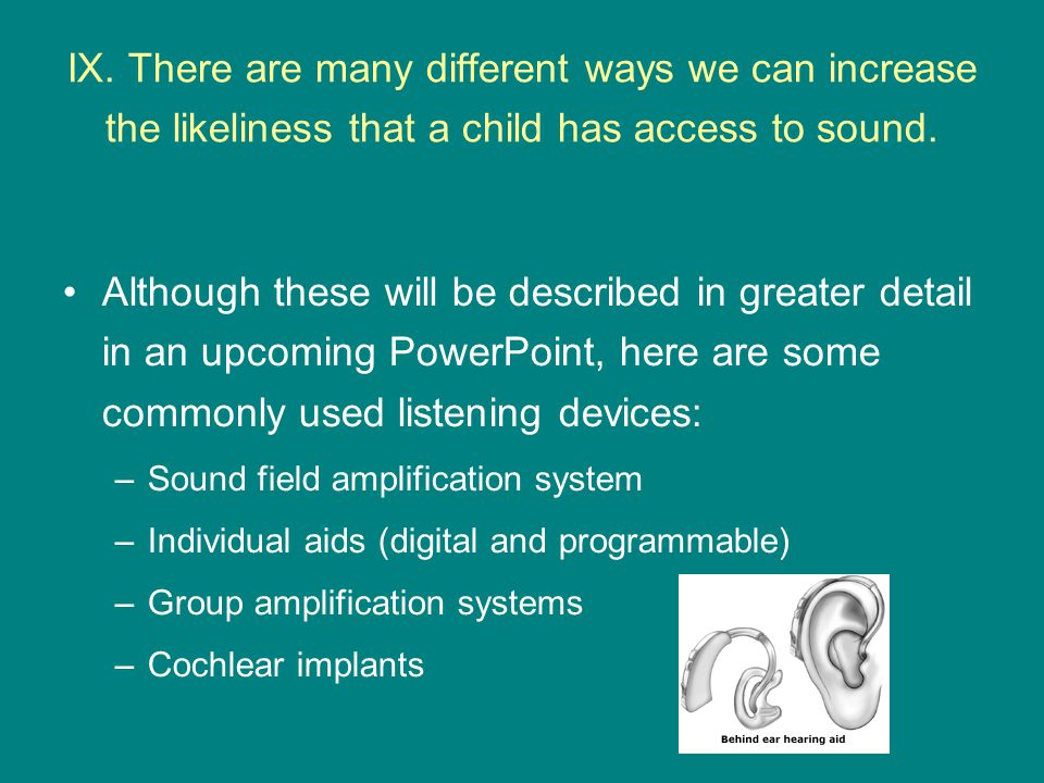 IX. There are many different ways we can increase the likeliness that a child has access to sound.