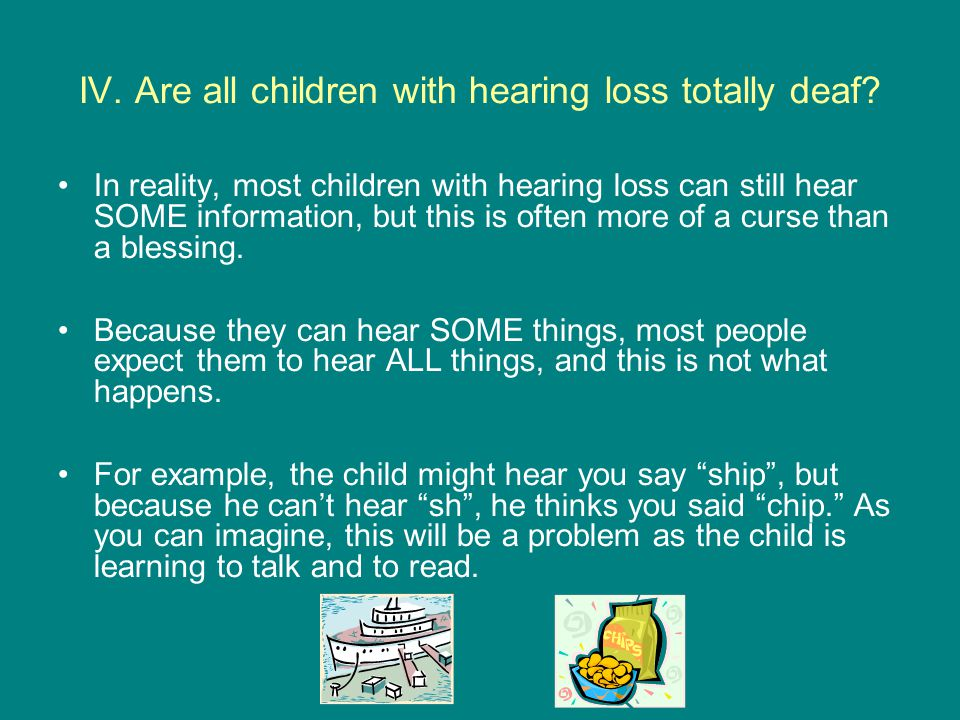IV. Are all children with hearing loss totally deaf