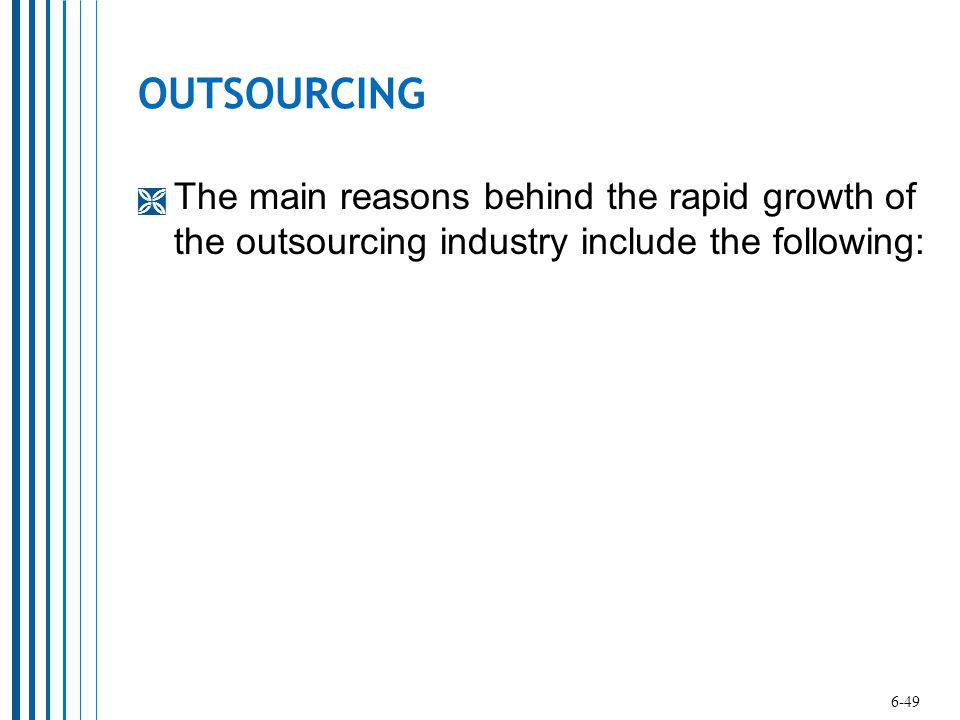 OUTSOURCING The main reasons behind the rapid growth of the outsourcing industry include the following: