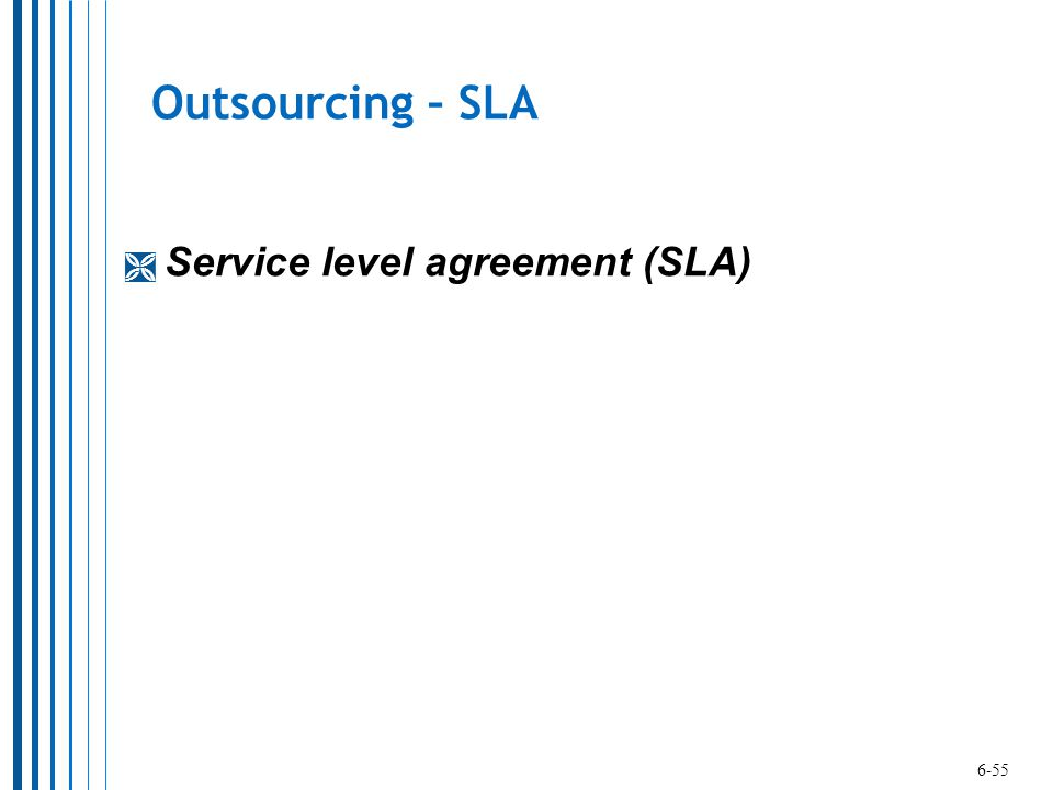 Outsourcing – SLA Service level agreement (SLA) 6-55