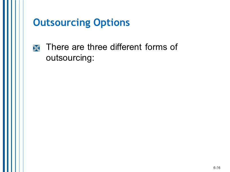 Outsourcing Options There are three different forms of outsourcing: