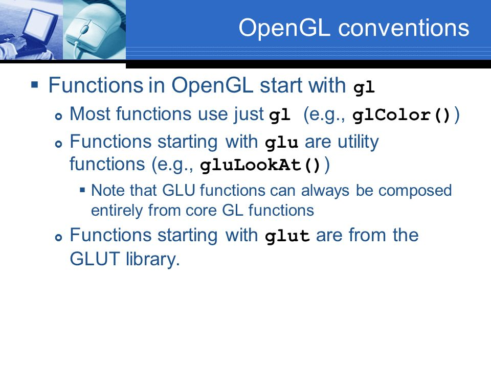 OpenGL conventions Functions in OpenGL start with gl
