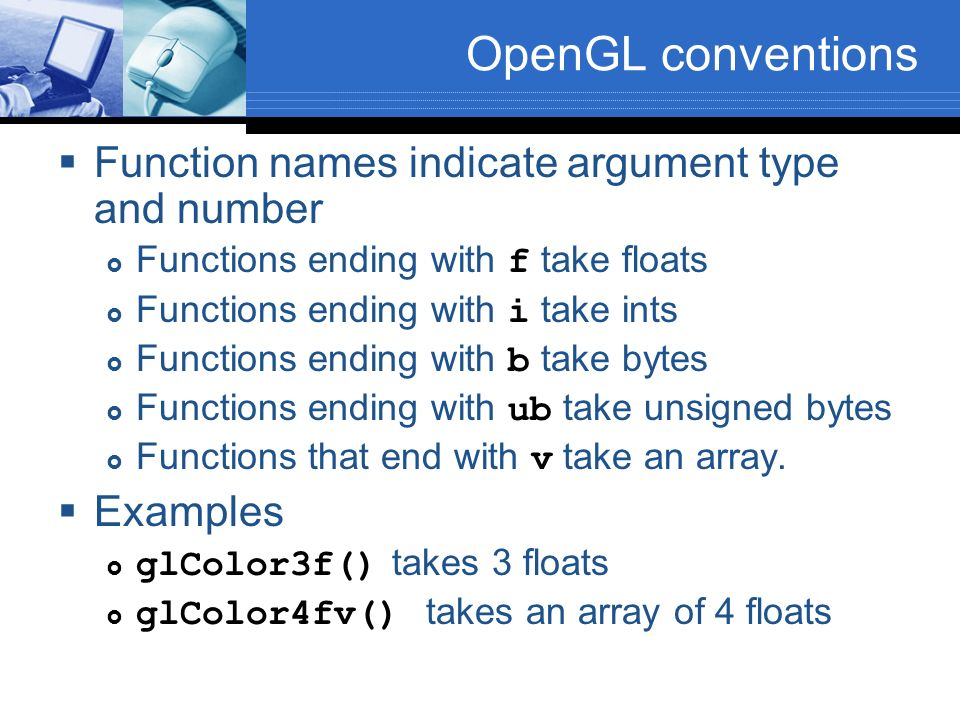 OpenGL conventions Function names indicate argument type and number