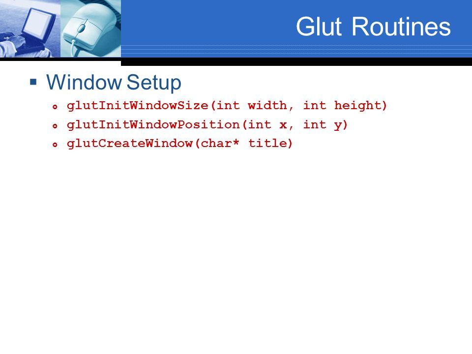 Glut Routines Window Setup glutInitWindowSize(int width, int height)