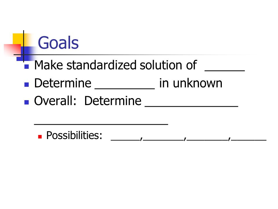 Goals Make standardized solution of ______