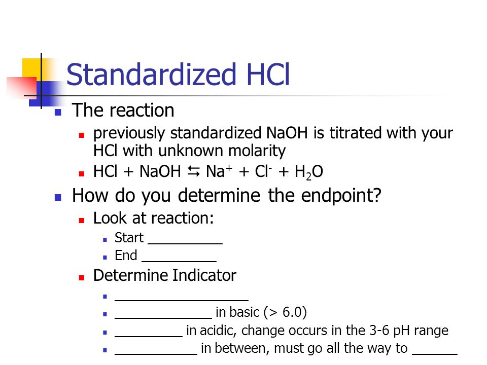 Standardized HCl The reaction How do you determine the endpoint
