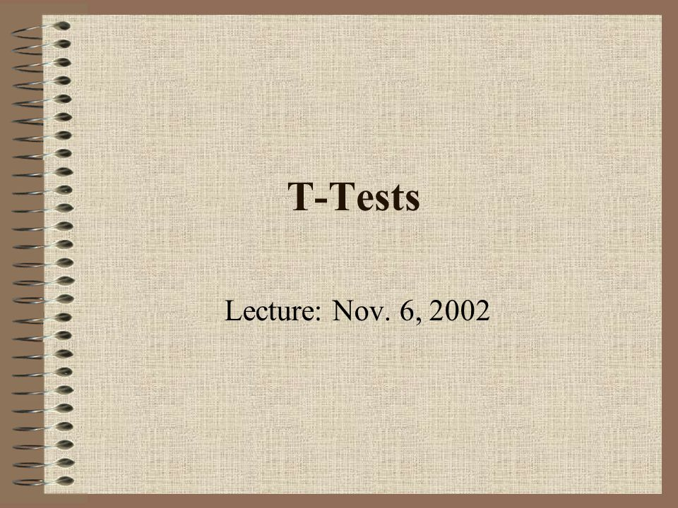 T-Tests Lecture: Nov. 6, 2002