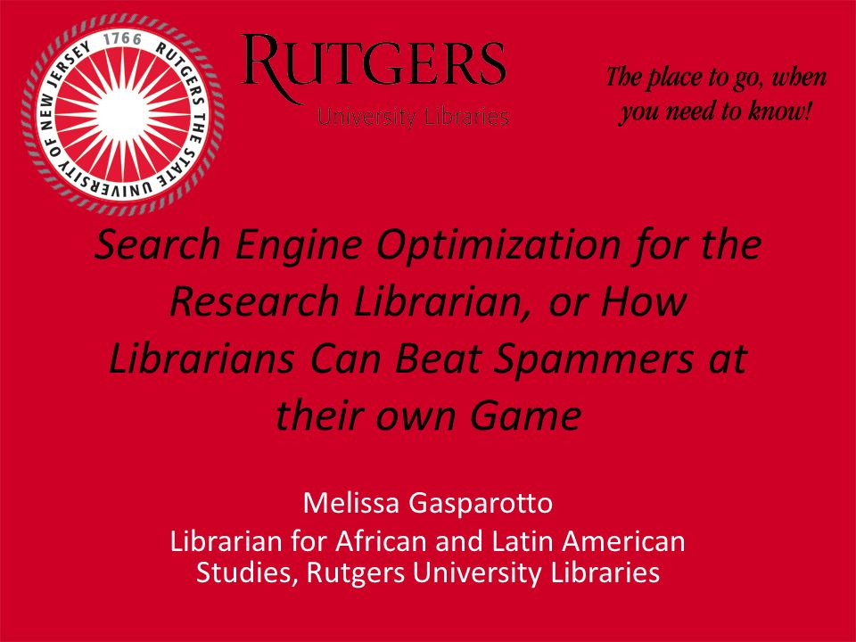 Search Engine Optimization for the Research Librarian, or How Librarians Can Beat Spammers at their own Game