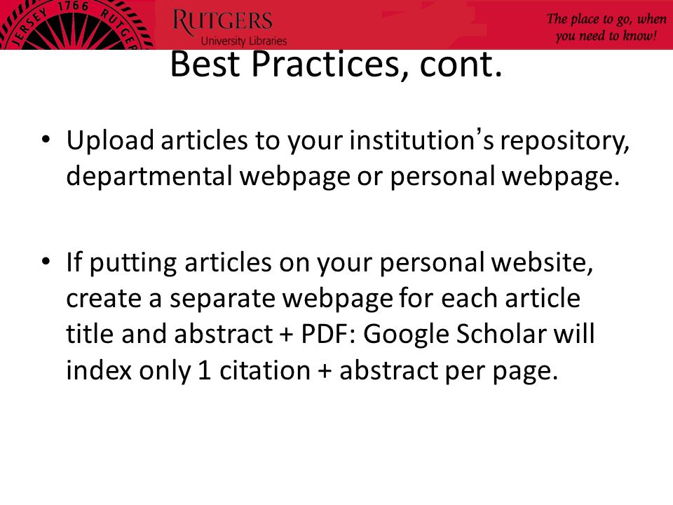 Best Practices, cont. Upload articles to your institution's repository, departmental webpage or personal webpage.