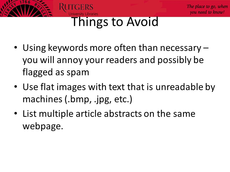 Things to Avoid Using keywords more often than necessary – you will annoy your readers and possibly be flagged as spam.
