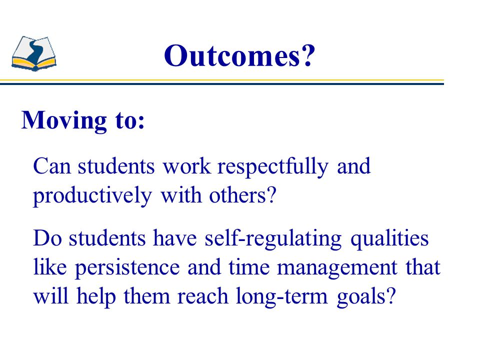 Outcomes Moving to: Can students work respectfully and productively with others