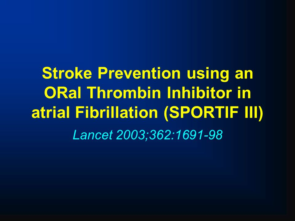 Stroke Prevention using an ORal Thrombin Inhibitor in atrial Fibrillation (SPORTIF III)