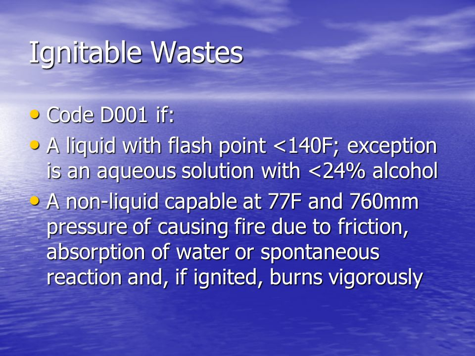 Ignitable Wastes Code D001 if: