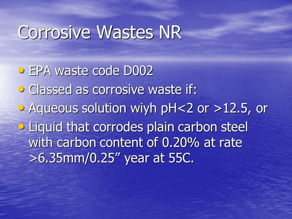Corrosive Wastes NR EPA waste code D002 Classed as corrosive waste if: