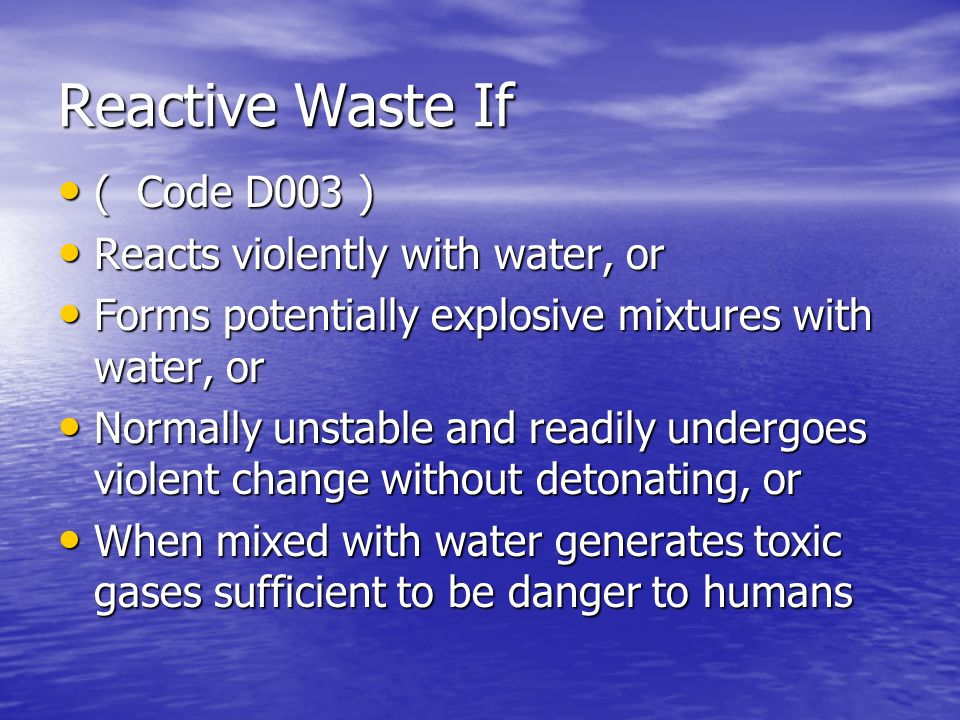 Reactive Waste If ( Code D003 ) Reacts violently with water, or