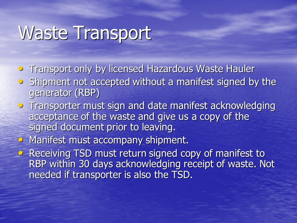 Waste Transport Transport only by licensed Hazardous Waste Hauler