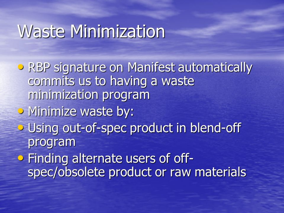 Waste Minimization RBP signature on Manifest automatically commits us to having a waste minimization program.