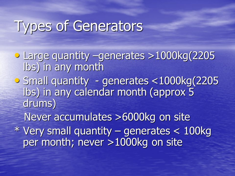 Types of Generators Large quantity –generates >1000kg(2205 lbs) in any month.