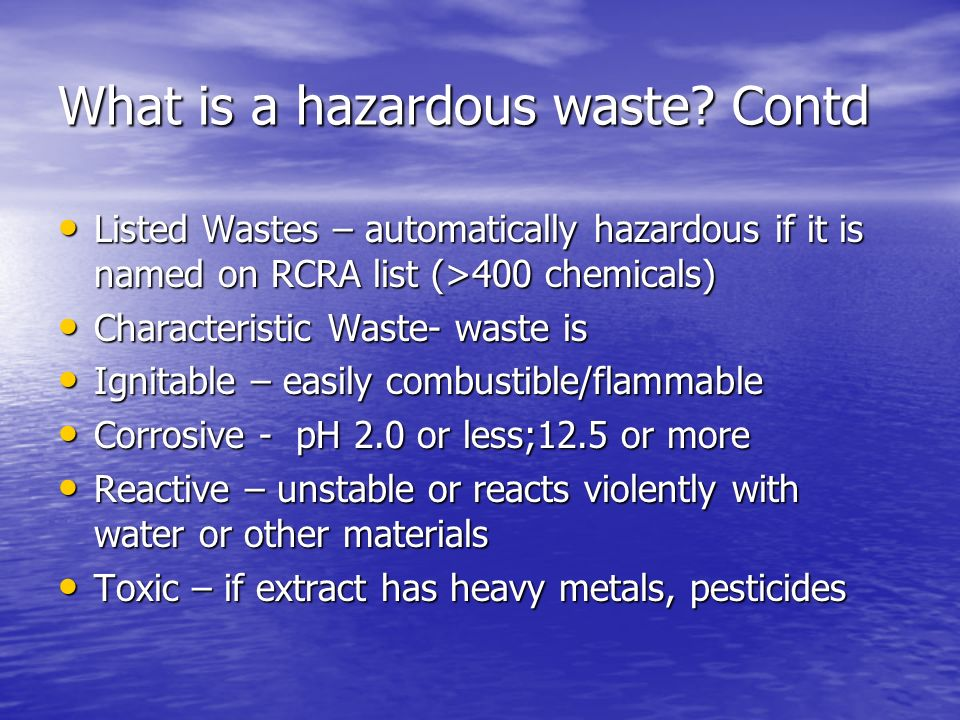 What is a hazardous waste Contd