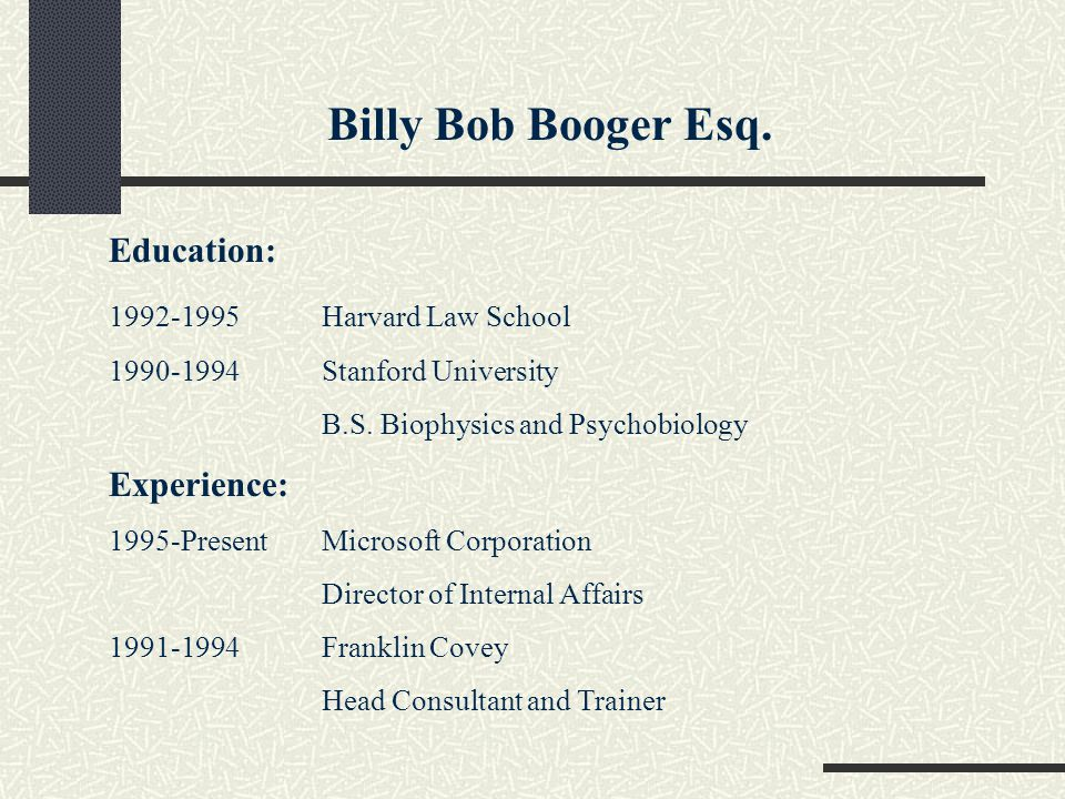 Billy Bob Booger Esq. Education: Experience: