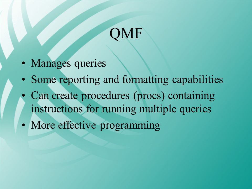 QMF Manages queries Some reporting and formatting capabilities