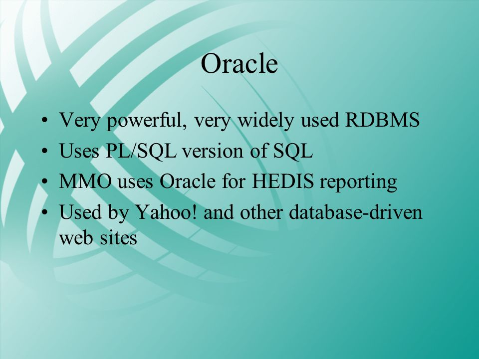 Oracle Very powerful, very widely used RDBMS