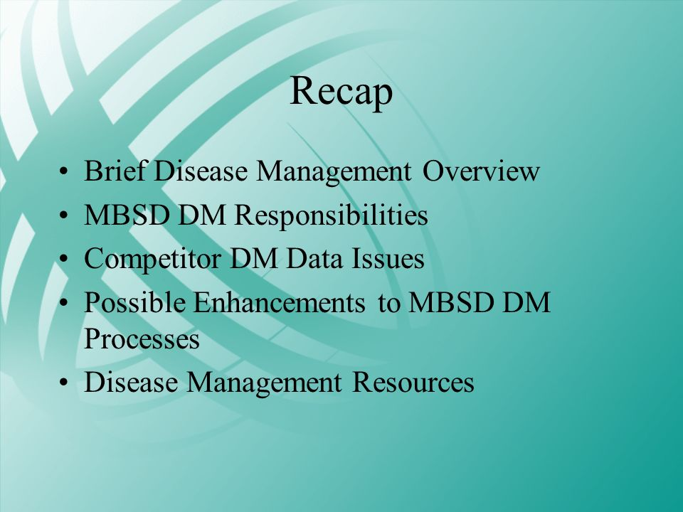 Recap Brief Disease Management Overview MBSD DM Responsibilities