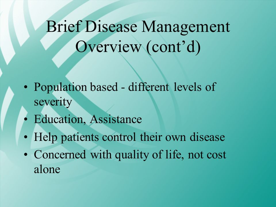 Brief Disease Management Overview (cont'd)