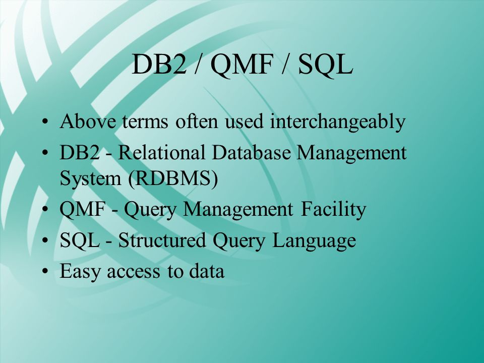 DB2 / QMF / SQL Above terms often used interchangeably