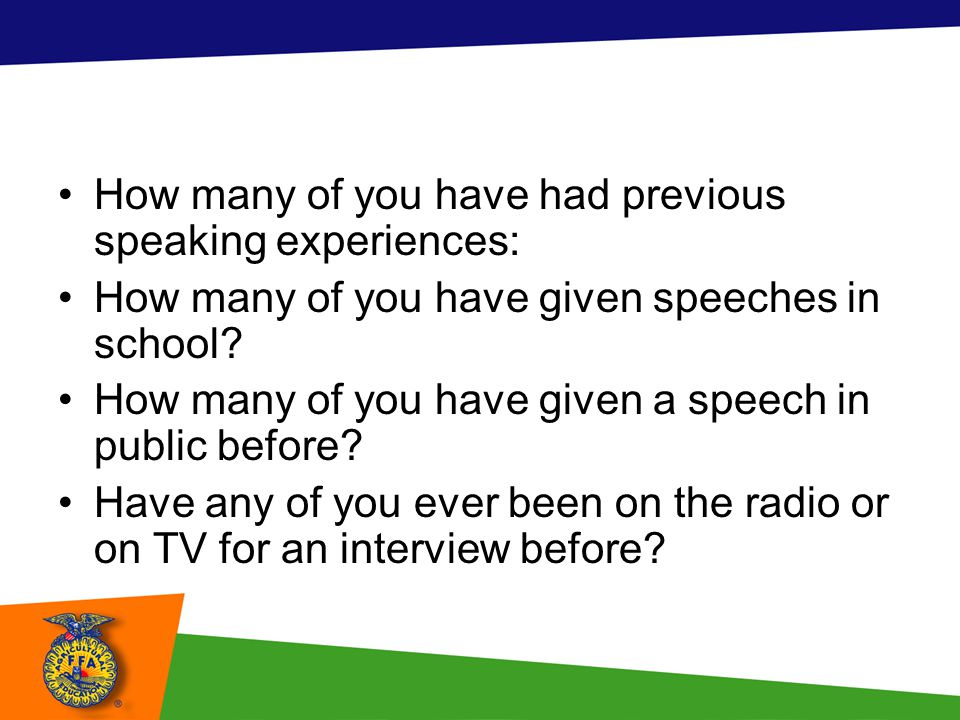 How many of you have had previous speaking experiences: