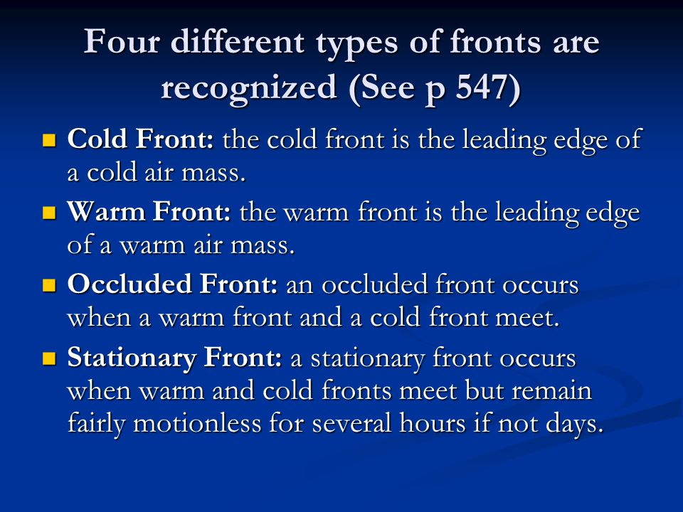 Four different types of fronts are recognized (See p 547)