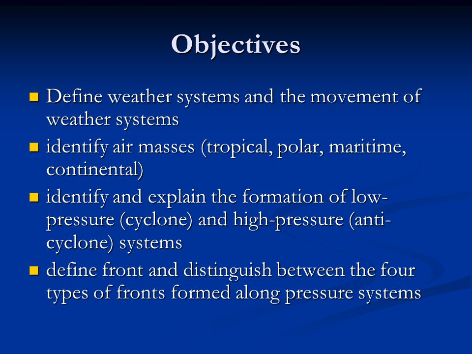 Objectives Define weather systems and the movement of weather systems
