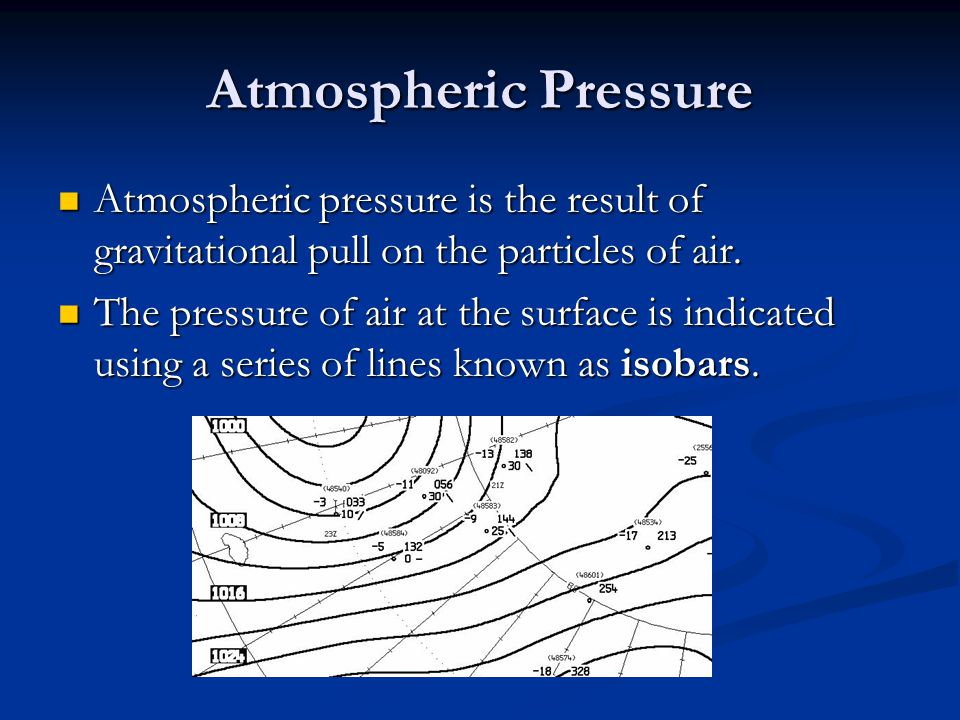 Atmospheric Pressure Atmospheric pressure is the result of gravitational pull on the particles of air.