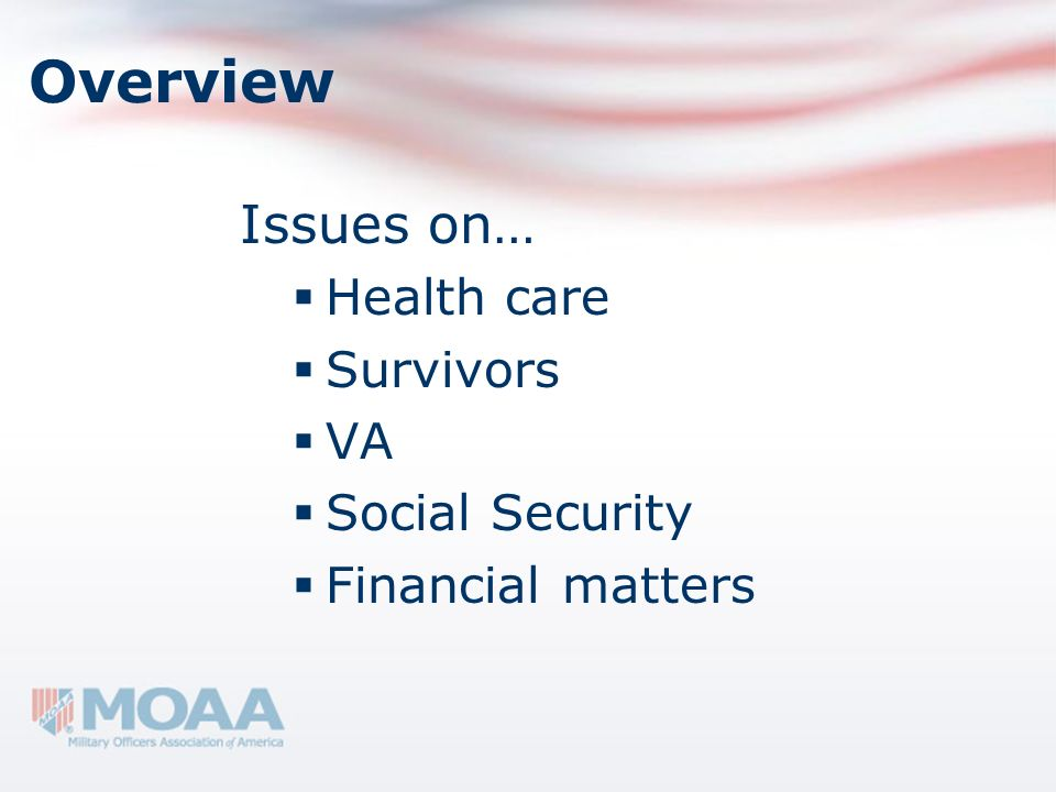 Overview Issues on… Health care Survivors VA Social Security