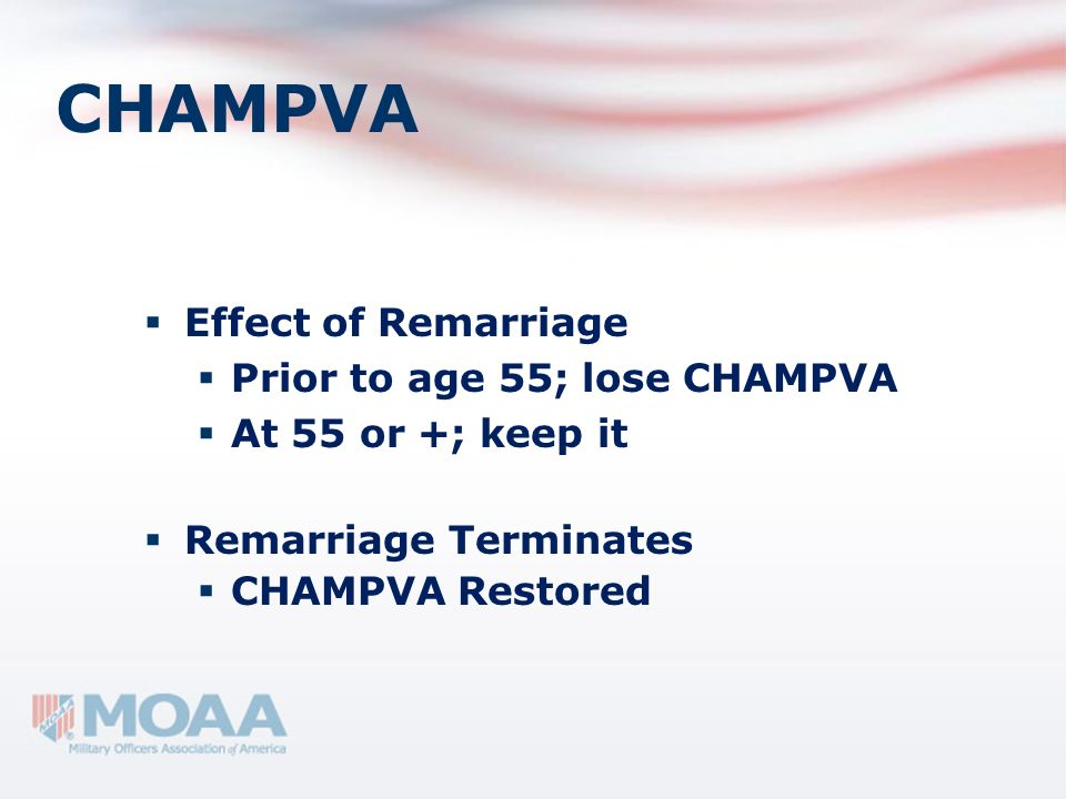 CHAMPVA Effect of Remarriage Prior to age 55; lose CHAMPVA