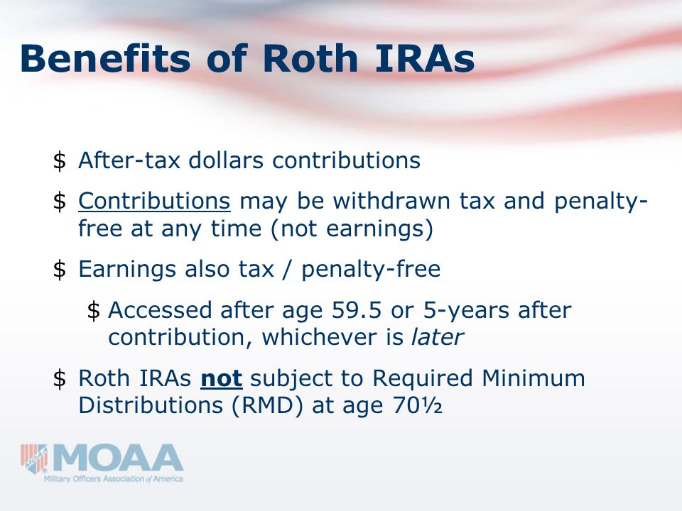 Benefits of Roth IRAs After-tax dollars contributions
