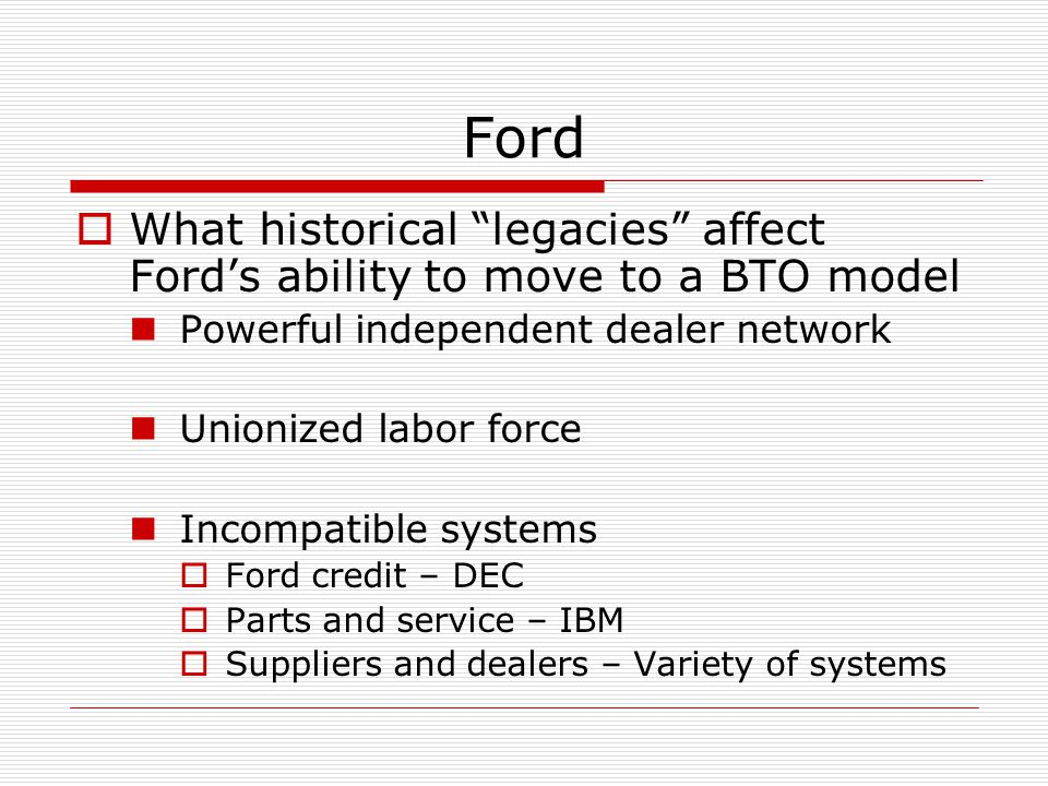 what historical legacies affect ford s ability to move to a bto model After completing the lessons in this unit, students will be able to state definitions of the terms robber baron and captain of industry list some of the actions, both positive and negative, of one or more captains of industry/robber barons.