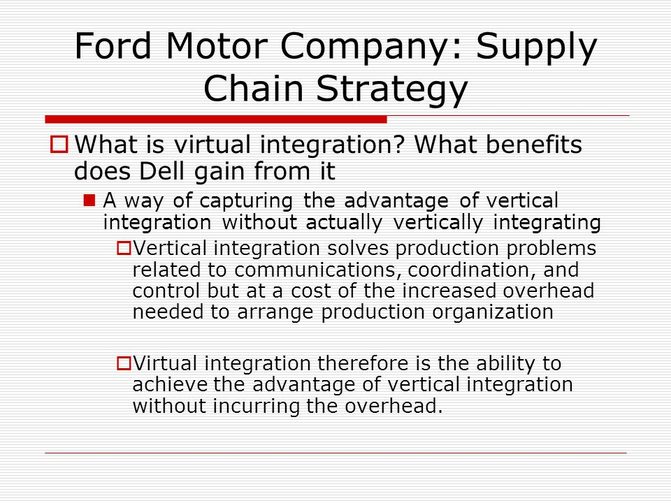 what advantages does dell derive from virtual integration 19 case questions what advantages does dell derive from virtual integration how important are these advantages in the auto business what challenges must ford overcome that dell does not face.