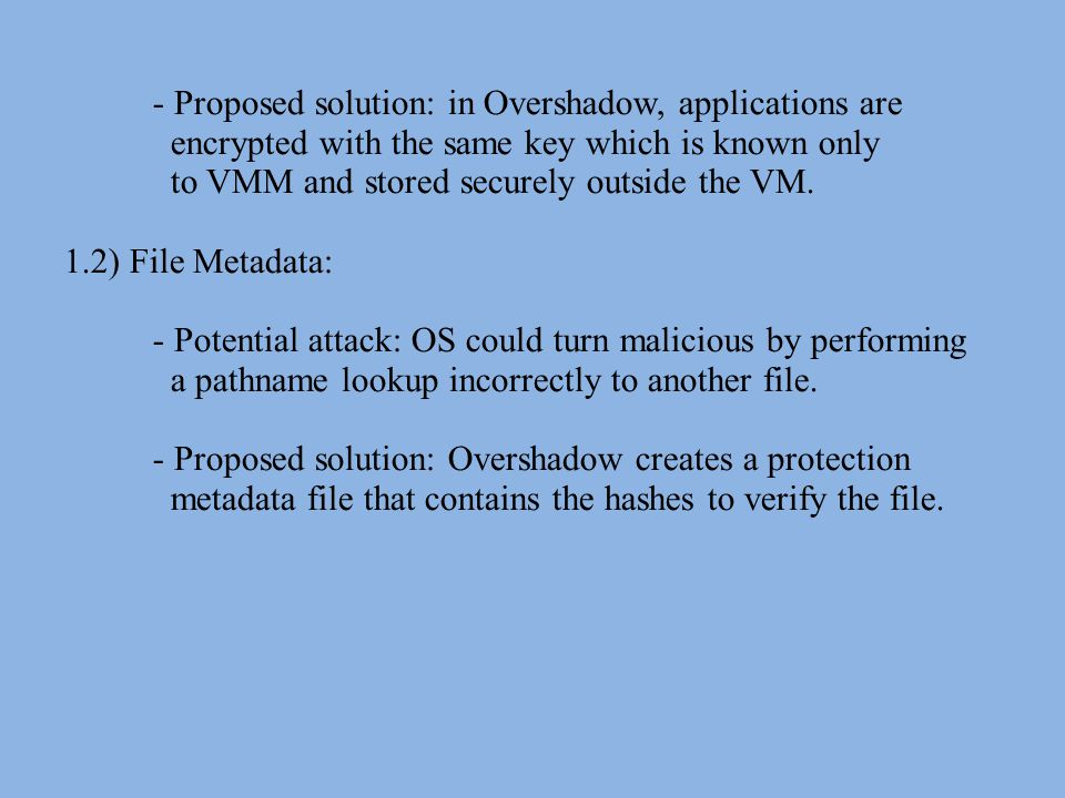 - Proposed solution: in Overshadow, applications are