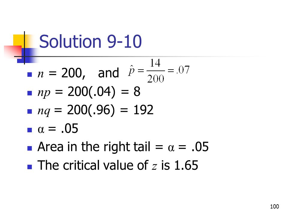 Solution 9-10 n = 200, and np = 200(.04) = 8 nq = 200(.96) = 192