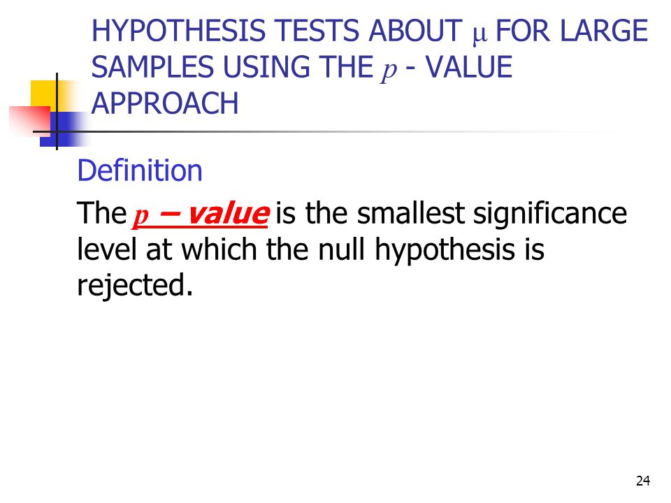 HYPOTHESIS TESTS ABOUT μ FOR LARGE SAMPLES USING THE p - VALUE APPROACH