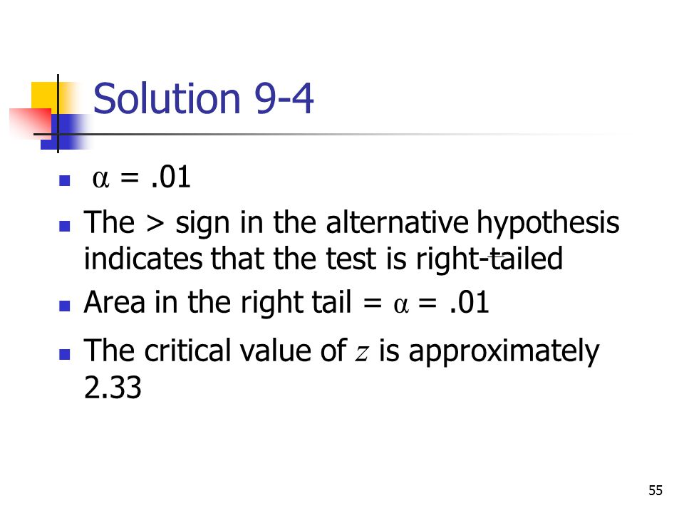 Solution 9-4 α = .01. The > sign in the alternative hypothesis indicates that the test is right-tailed.