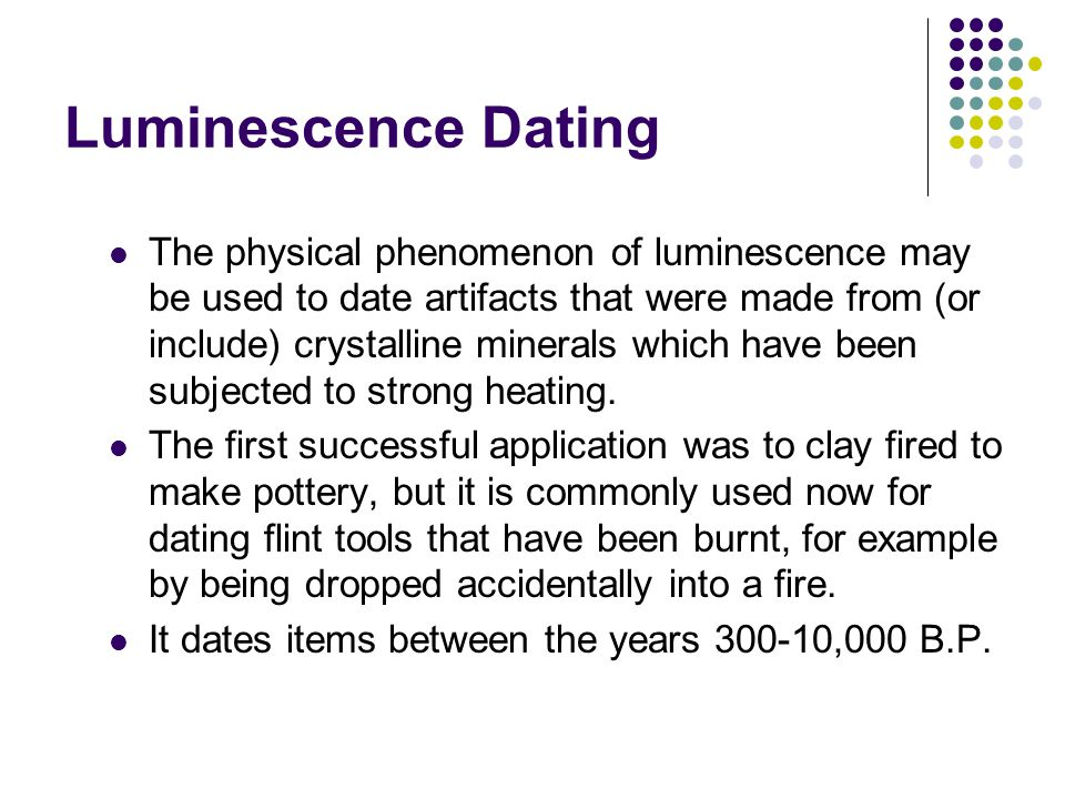 luminescence dating methods Luminescence & radiometric dating luminescence is a phenomenon exhibited by many crystals, such as diamond, quartz, feldspars and calcite.