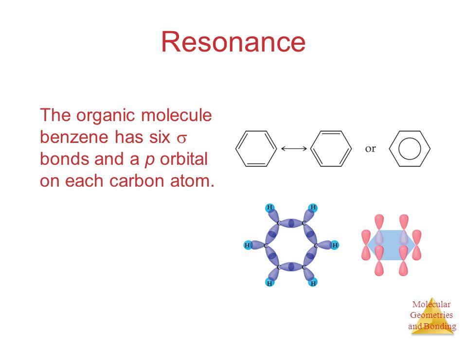 Resonance The organic molecule benzene has six  bonds and a p orbital on each carbon atom.